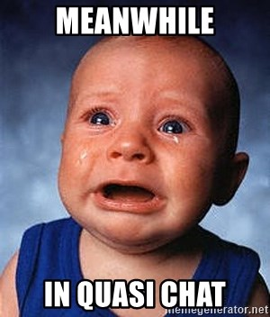 Crying Baby - Meanwhile in Quasi Chat