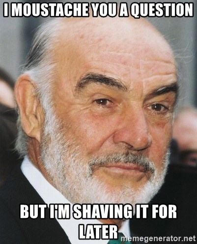 sean connery ftw - i moustache you a question but i'm shaving it for later