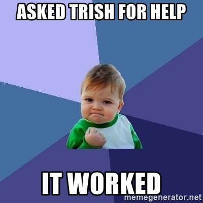 Success Kid - Asked Trish for help It worked