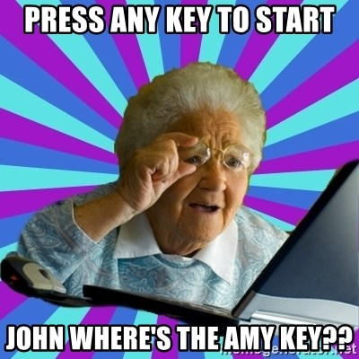 old lady - PRESS ANY KEY TO START JOHN WHERE'S THE AMY KEY??