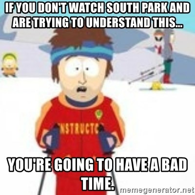 south park skiing instructor - If you don't watch South Park and are trying to understand this... You're going to have a bad time.