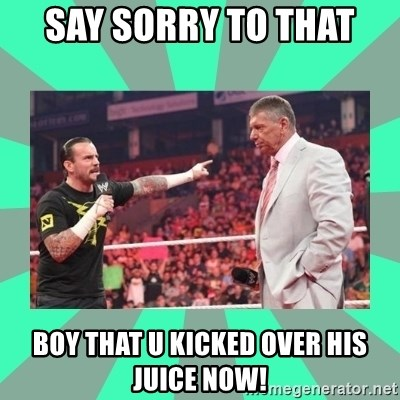 CM Punk Apologize! - SAY SORRY TO THAT  BOY THAT U KICKED OVER HIS JUICE NOW!