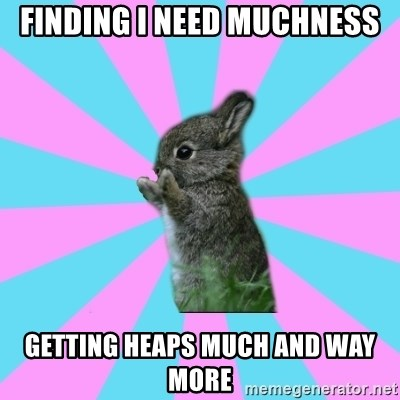 yAy FoR LifE BunNy - finding i need muchness getting heaps much and way more