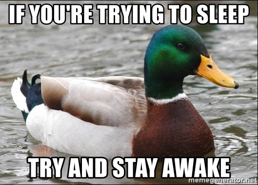 Actual Advice Mallard 1 - If you're trying to sleep try and stay awake