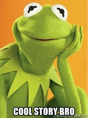 Kermit the frog -  COOL STORY BRO