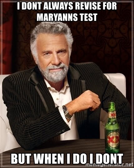 The Most Interesting Man In The World - i dont always revise for maryanns test but when i do i dont