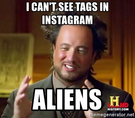Ancient Aliens - I can't see tags in instagram Aliens