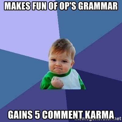 Success Kid - Makes fun of op's grammar gains 5 comment karma