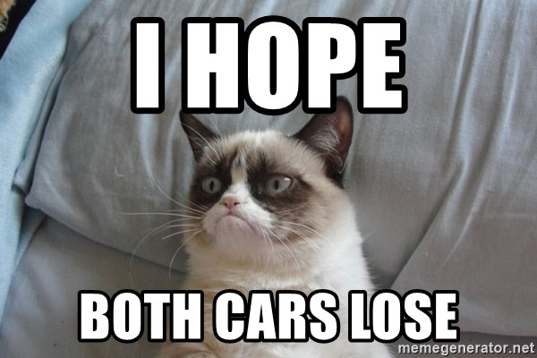 Grumpy cat good - I HOPE both cars Lose
