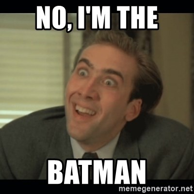 Nick Cage - no, i'm the batman