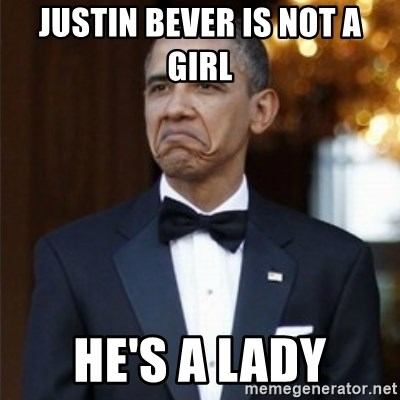 Not Bad Obama - Justin bever is not a girl  he's a lady