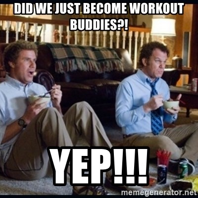 step brothers - Did we just become workout buddies?! YEp!!!