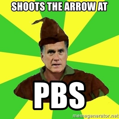 RomneyHood - SHOOTS THE ARROW AT PBS