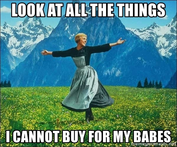 Look at all the things - look at all the things i cannot buy for my babes