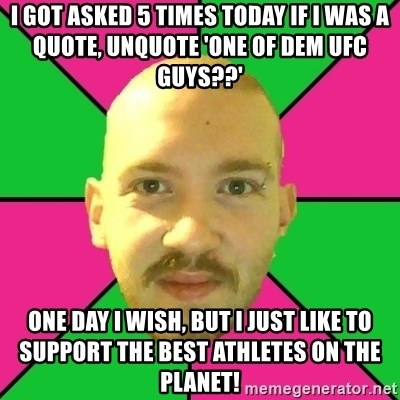I Got Asked 5 Times Today If I Was A Quote Unquote One Of Dem Ufc