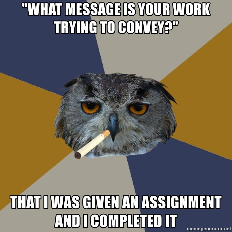 "Art Student Owl - ""what message is your work trying to convey?"" that i was given an assignment and i completed it"