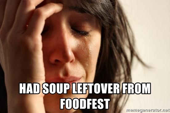 First World Problems -  Had soup leftover from foodfest