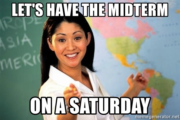 Unhelpful High School Teacher - let's have the midterm on a saturday