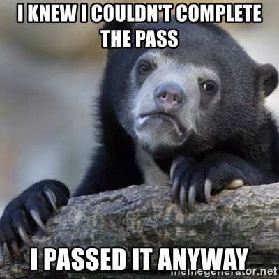 Confession Bear - I KNEW I COULDN'T COMPLETE THE PASS I PASSED IT ANYWAY