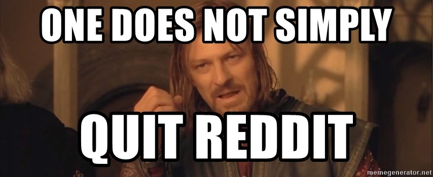 Aragorn - OnE does not simply Quit reddit