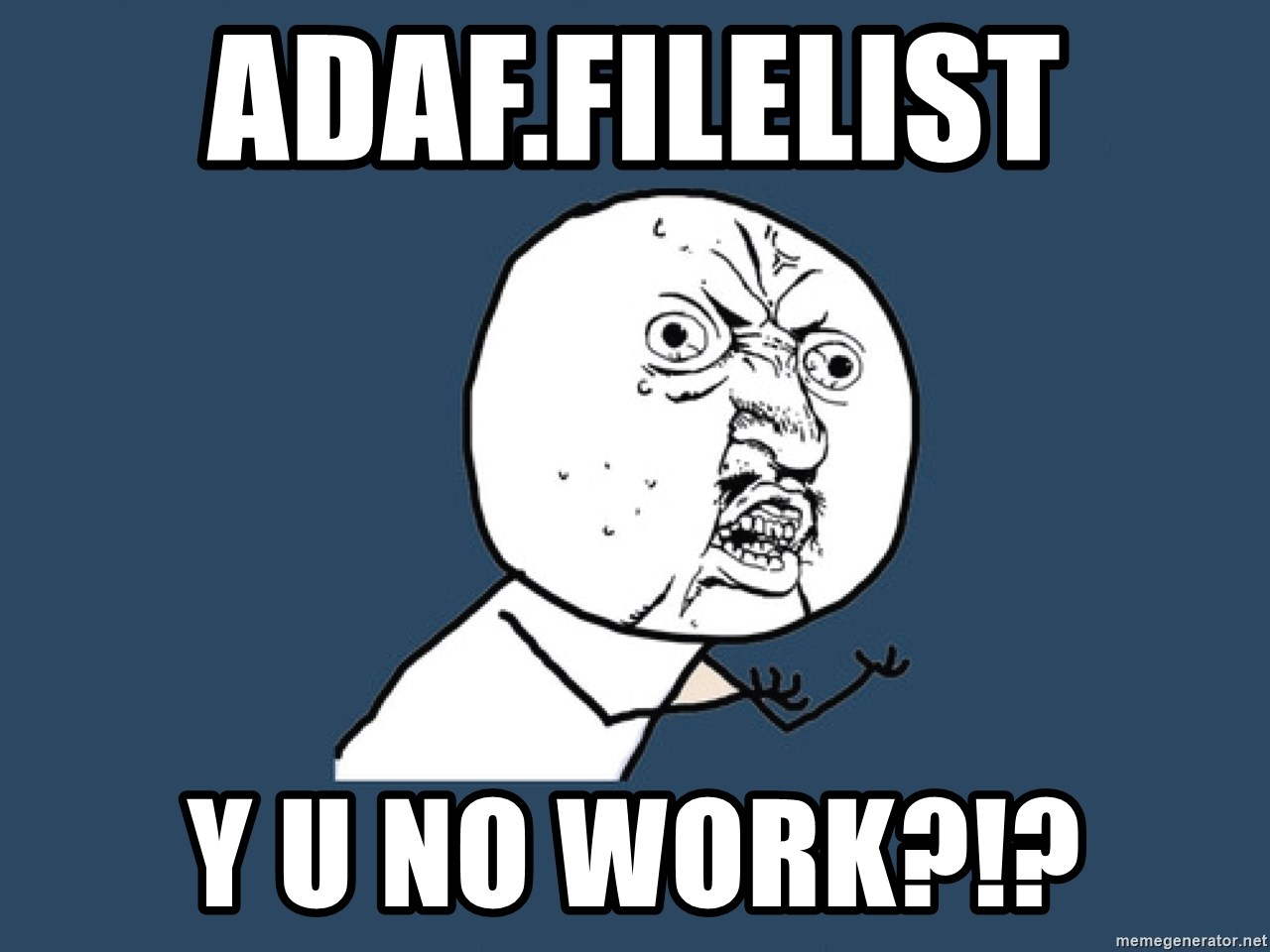 Y U No - AdaF.filelist Y u no work?!?