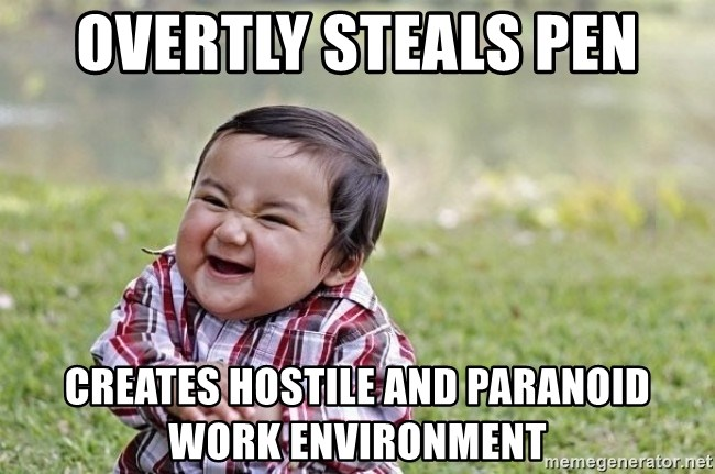 evil asian plotting baby - overtly steals pen creates hostile and paranoid work environment