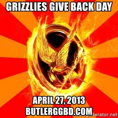 Typical fan of the hunger games - Grizzlies Give Back day April 27, 2013  butlerggbd.com