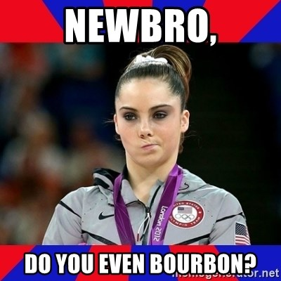 Mckayla Maroney Does Not Approve - Newbro, do you even Bourbon?