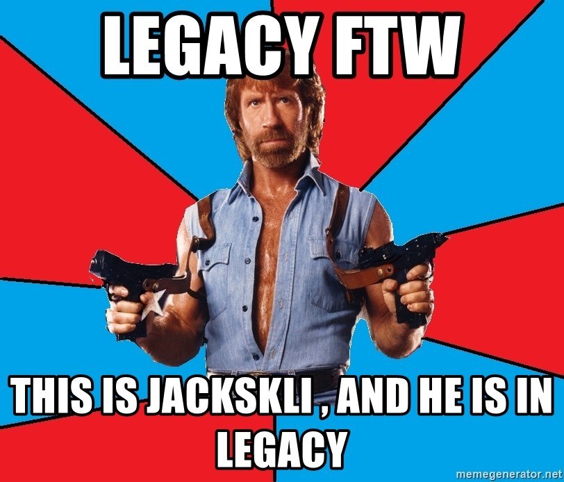 Chuck Norris  - Legacy FTW  This is Jackskli , And he is in Legacy
