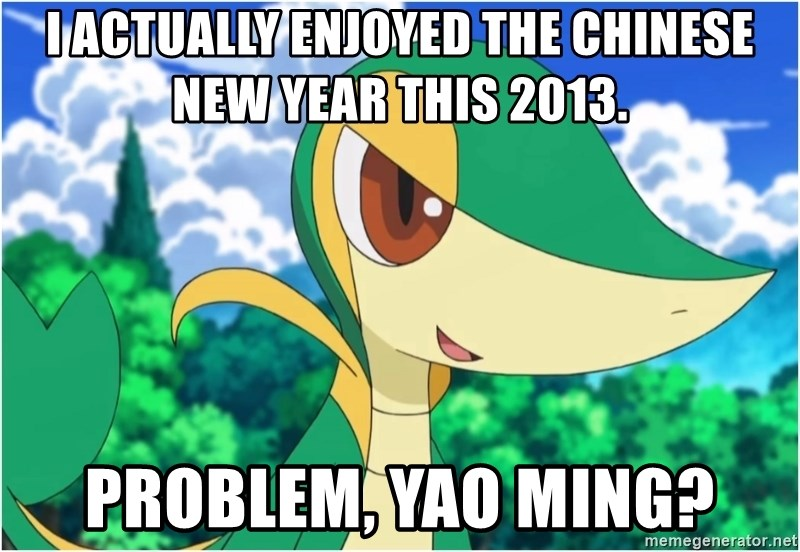 Snivy - i actually enjoyed the chinese new year this 2013. problem, yao ming?