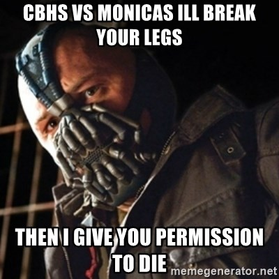 Only then you have my permission to die - Cbhs vs monicas ill break your legs  Then i give you permission to die