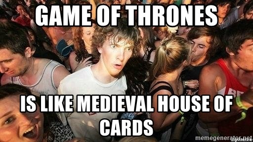 -Sudden Clarity Clarence - Game of Thrones is like medieval house of cards