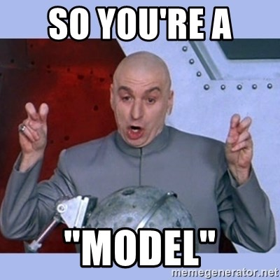 "Dr Evil meme - So you're a  ""model"""