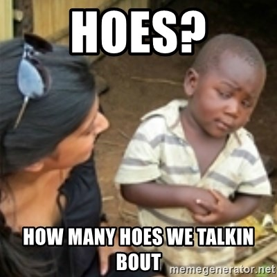 Skeptical african kid  - hoes? how many hoes we talkin bout