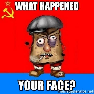 Malorashka-Soviet - WHAT HAPPENED YOUR FACE?