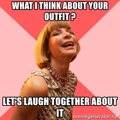 Amused Anna Wintour - What I think about your outfit ? let's laugh together about it