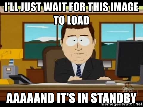 south park aand it's gone - I'll just wait for this image to load Aaaaand it's in standby