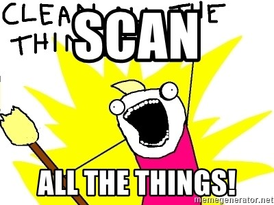 clean all the things - scan all the things!