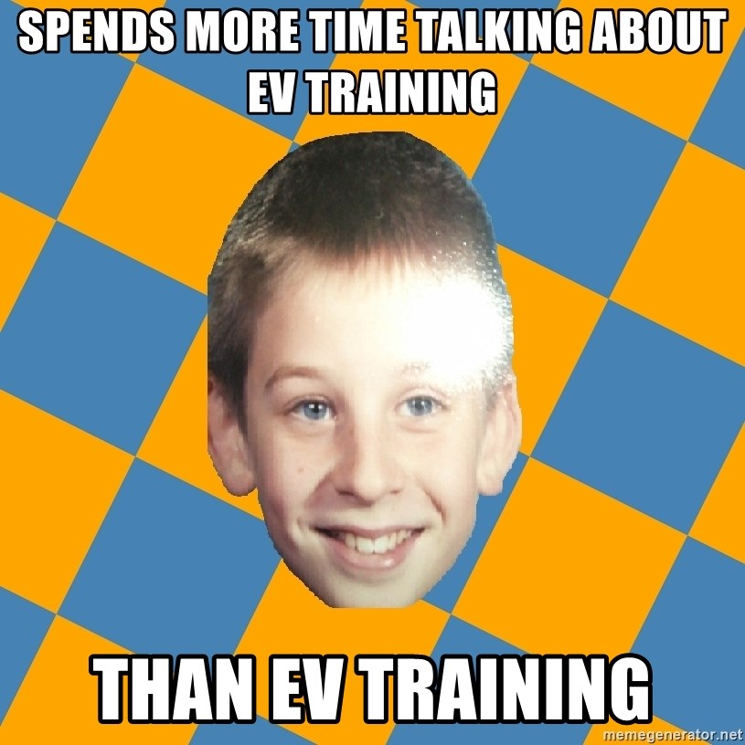 annoying elementary school kid - spends more time talking about ev training than ev training