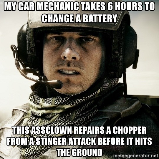 battlefield3butthurt - My car mechanic takes 6 hours to change a battery this assclown repairs a chopper from a stinger attack before it hits the ground