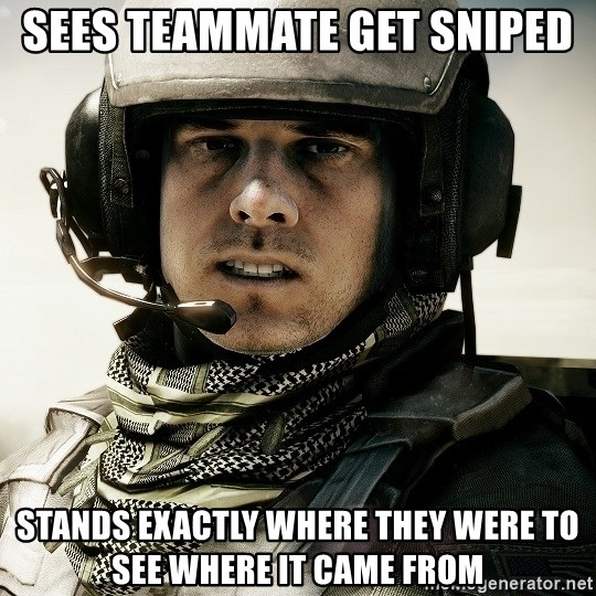 battlefield3butthurt - sees teammate get sniped stands exactly where they were to see where it came from