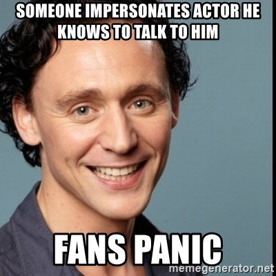 Nice Guy Tom Hiddleston - someone impersonates actor he knows to talk to him fans panic