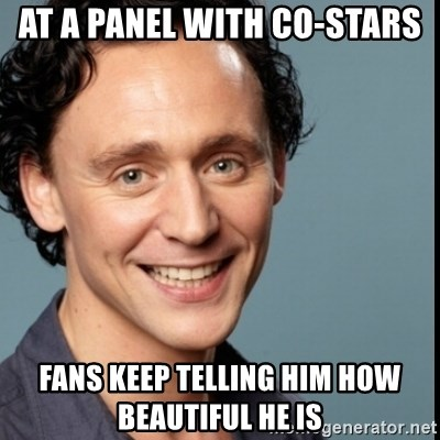 Nice Guy Tom Hiddleston - at a panel with co-stars fans keep telling him how beautiful he is