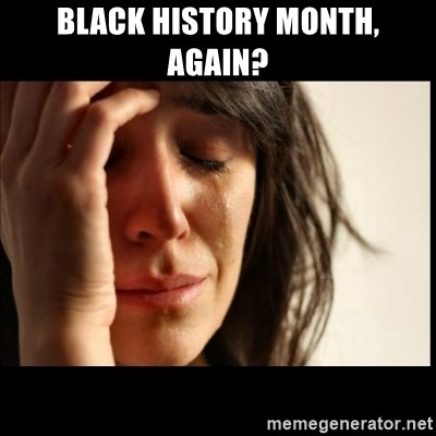 First World Problems - Black history month, again?