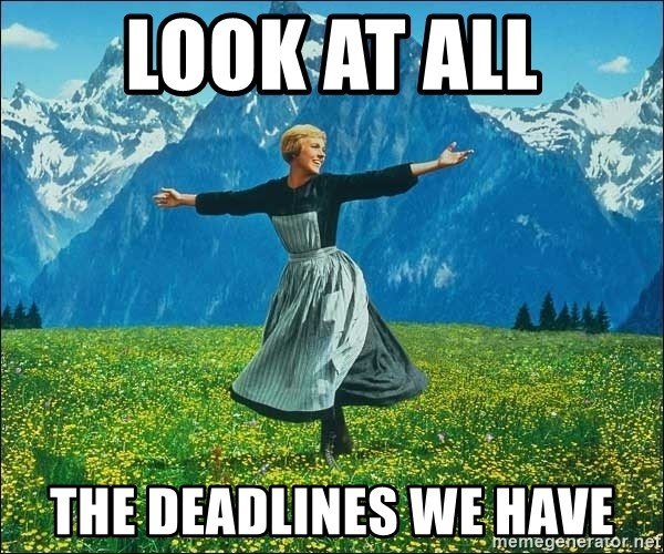Look at all the things - look at all the deadlines we have