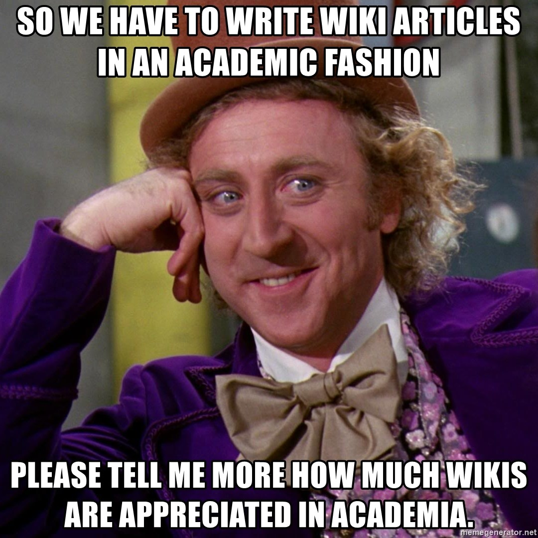 Willy Wonka - so we have to write wiki articles in an academic fashion please tell me more how much wikis are appreciated in academia.