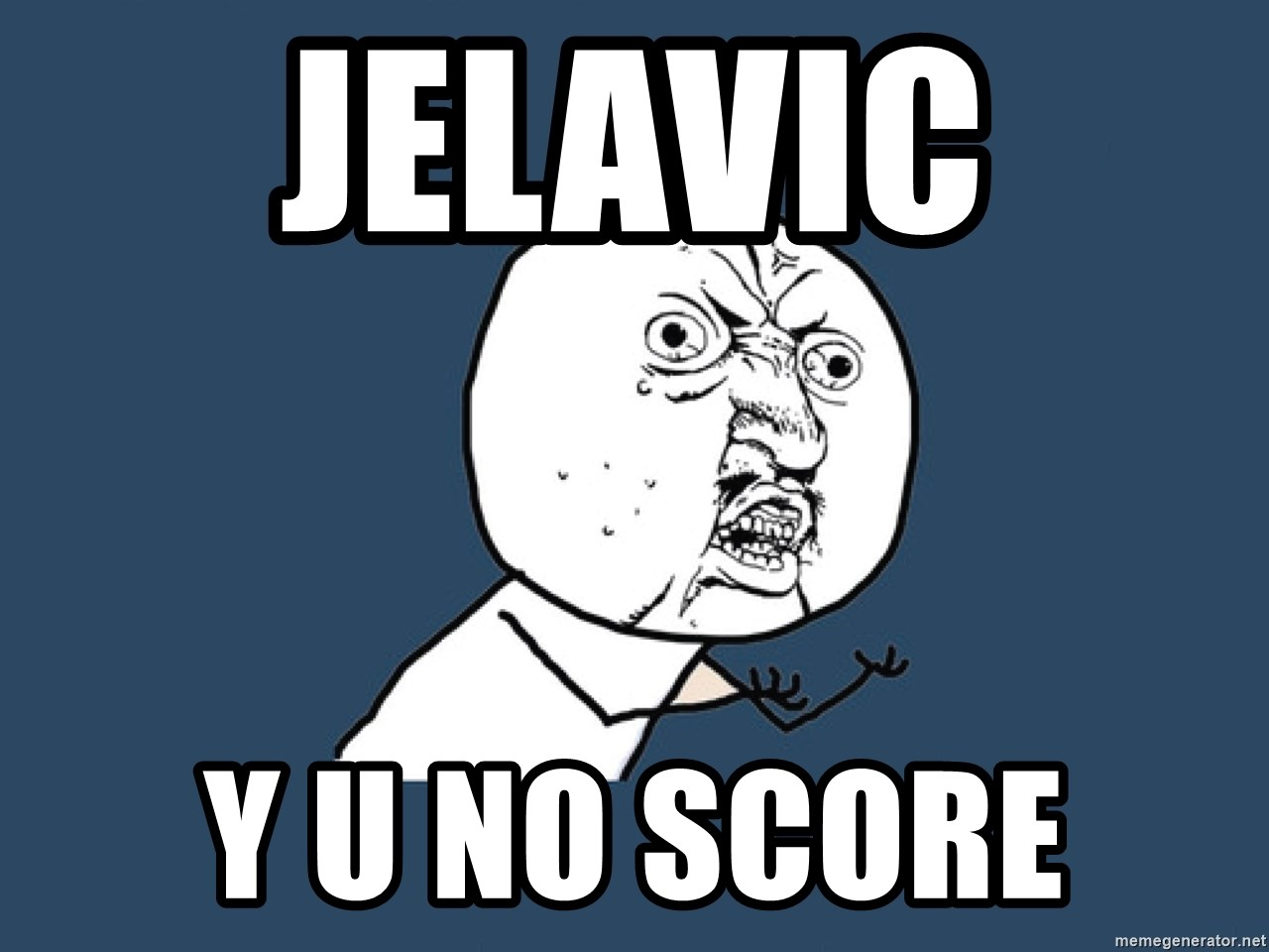 Y U No - Jelavic  Y u no score