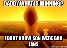 The Lion King - daddy what is winning? i dont know son were BGK fans