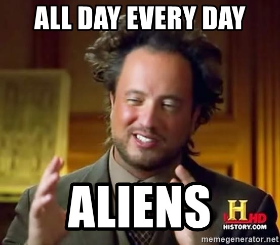 Ancient Aliens - ALL DAY EVERY DAY ALIENS