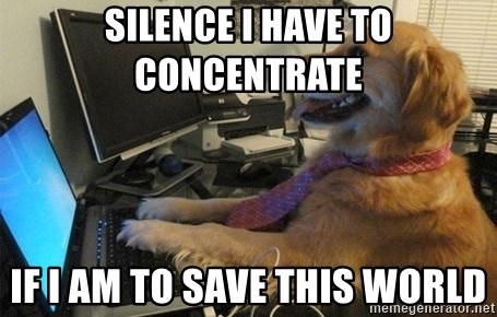 I have no idea what I'm doing - Dog with Tie - SILENCE I HAVE TO CONCENTRATE  IF I AM TO SAVE THIS WORLD